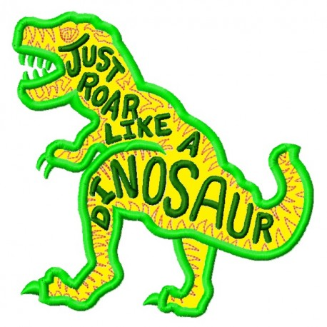 T Rex Dinosaur Just Roar Like A Dino Applique Embroidery Design